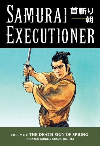 Samurai Executioner Volume 8: The Death Sign of Spring ebook by Kazuo Koike