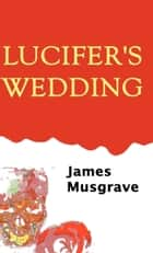 Lucifer's Wedding ebook by Jim Musgrave