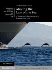 Making the Law of the Sea - A Study in the Development of International Law ebook by James Harrison