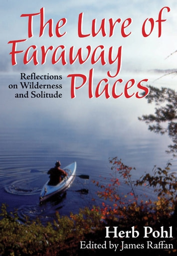The Lure of Faraway Places - Reflections on Wilderness and Solitude ebook by Herb Pohl