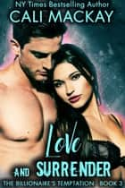 Love and Surrender - The Billionaire's Temptation Series, #3 ebook by Cali MacKay