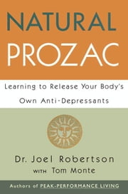 Natural Prozac - Learning to Release Your Body's Own Anti-Depressants ebook by Joel C. Robertson