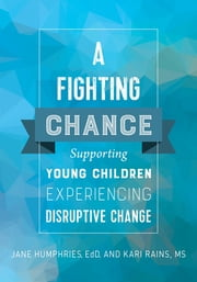 A Fighting Chance - Supporting Young Children Experiencing Disruptive Change ebook by Jane Humphries, Kari Rains