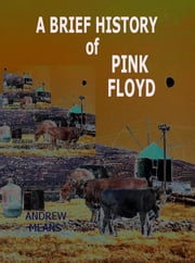 A Brief History Of Pink Floyd ebook by Andrew Means