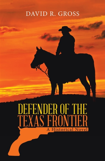 Defender of the Texas Frontier - A Historical Novel ebook by David R. Gross