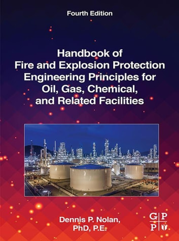 Handbook of Fire and Explosion Protection Engineering Principles for Oil,  Gas, Chemical, and Related Facilities