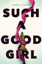 Such a Good Girl ebook by Amanda K. Morgan