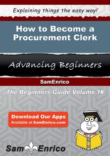How to Become a Procurement Clerk - How to Become a Procurement Clerk ebook by Francesca Acevedo