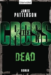 Dead - Alex Cross 13 - - Thriller ebook by James Patterson,Leo Strohm