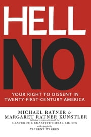 Hell No - Your Right to Dissent in 21st-Century America ebook by Michael Ratner,Margaret Ratner Kunstler
