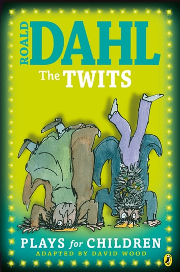 The Twits - Plays for Children ebook by Roald Dahl,David Wood