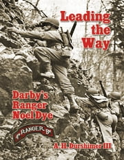 Leading the Way: Darby's Ranger Noel Dye ebook by A.H. Durshimer III
