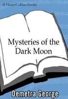 Mysteries of the Dark Moon - The Healing Power of the Dark Goddess ebook by Demetra George