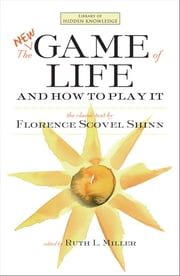 The New Game of Life and How to Play It ebook by Florence Scovel Shinn,Ruth L. Miller