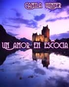 Un amor en Escocia ebook by Camila Winter