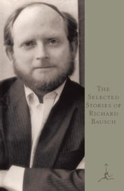 The Selected Stories of Richard Bausch ebook by Richard Bausch
