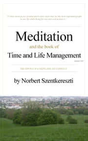 Meditation and the book of Time and Life Management ebook by Norbert Szentkereszti