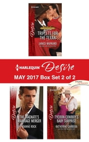 Harlequin Desire May 2017 - Box Set 2 of 2 - Triplets for the Texan\The Magnate's Marriage Merger\Tycoon Cowboy's Baby Surprise ebook by Janice Maynard, Joanne Rock, Katherine Garbera