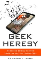 Geek Heresy ebook by Kentaro Toyama