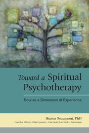 Toward a Spiritual Psychotherapy - Soul as a Dimension of Experience ebook by Hunter Beaumont, Ph.D.,John B. Cobb, Jr.