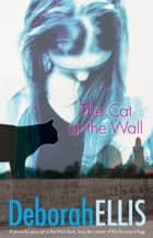The Cat at the Wall ebook by Deborah Ellis