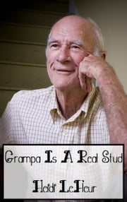 Old Farts and Young Tarts: Grampa Is A Real Stud ebook by Heidi LeFleur