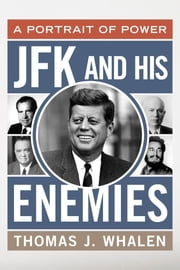 JFK and His Enemies - A Portrait of Power ebook by Thomas J. Whalen