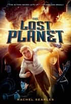 The Lost Planet ebook by Rachel Searles