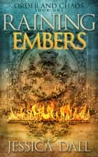 Raining Embers - Order and Chaos, #1 ebook by Jessica Dall