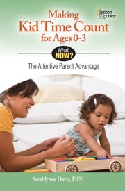 Making Kid Time Count For Ages 0-3 - The Attentive Parent Advantage ebook by Sarahlynne Davis