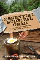 Essential Survival Gear - A Pro's Guide to Your Most Practical and Portable Survival Kit ebook by James Morgan Ayres