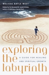 Exploring the Labyrinth - A Guide for Healing and Spiritual Growth ebook by Melissa Gayle West