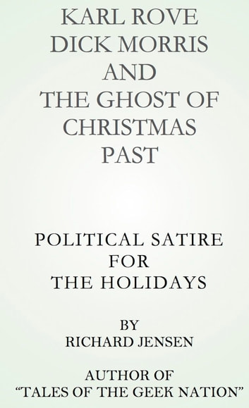 Karl Rove, Dick Morris and The Ghost of Christmas Past. ebook by Richard Jensen