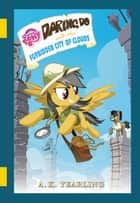 My Little Pony: Daring Do and the Forbidden City of Clouds ebook by G. M. Berrow