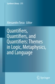 Quantifiers, Quantifiers, and Quantifiers: Themes in Logic, Metaphysics, and Language ebook by Alessandro Torza