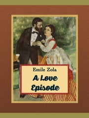 A Love Episode ebook by Emile Zola