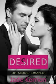 Desired - Life Shocks Romances, #4 ebook by Jade Kerrion