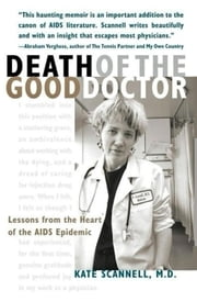 Death of the Good Doctor -- Lessons from the Heart of the AIDS Epidemic ebook by Kate Scannell