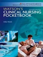 Watson's Clinical Nursing Pocketbook ebook by Mike Walsh