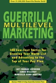 Guerrilla Multilevel Marketing: 100 Free and Low-Cost Ways to Get More Network Marketing Leads ebook by James Dillehay