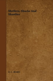 Shelters, Shacks and Shanties ebook by D. C. Beard