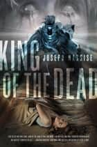 King of the Dead ebook by Joseph Nassise
