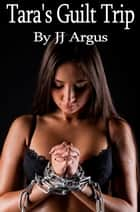 Tara's Guilt Trip ebook by JJ Argus