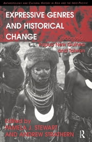 Expressive Genres and Historical Change - Indonesia, Papua New Guinea and Taiwan eBook by Andrew Strathern, Pamela J. Stewart