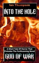 Into The Hole ebook by Ian Thompson