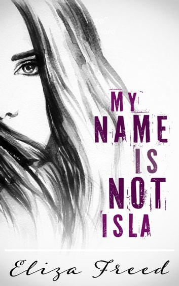My Name Is Not Isla ebook by Eliza Freed