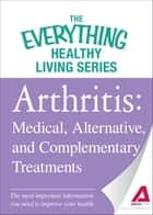 Arthritis: Medical, Alternative, and Complementary Treatments ebook by Adams Media