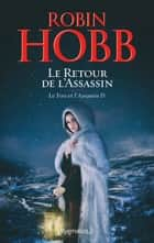 Le Fou et l'Assassin (Tome 4) - Le Retour de l'Assassin eBook by Robin Hobb, Arnaud Mousnier-Lompré