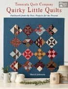 Temecula Quilt Company - Quirky Little Quilts - Patchwork from the Past, Projects for the Present ebook by Sheryl Johnson