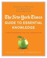 The New York Times Guide to Essential Knowledge - A Desk Reference for the Curious Mind ebook by The New York Times